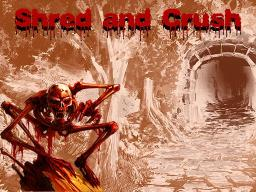 Shred and Crush